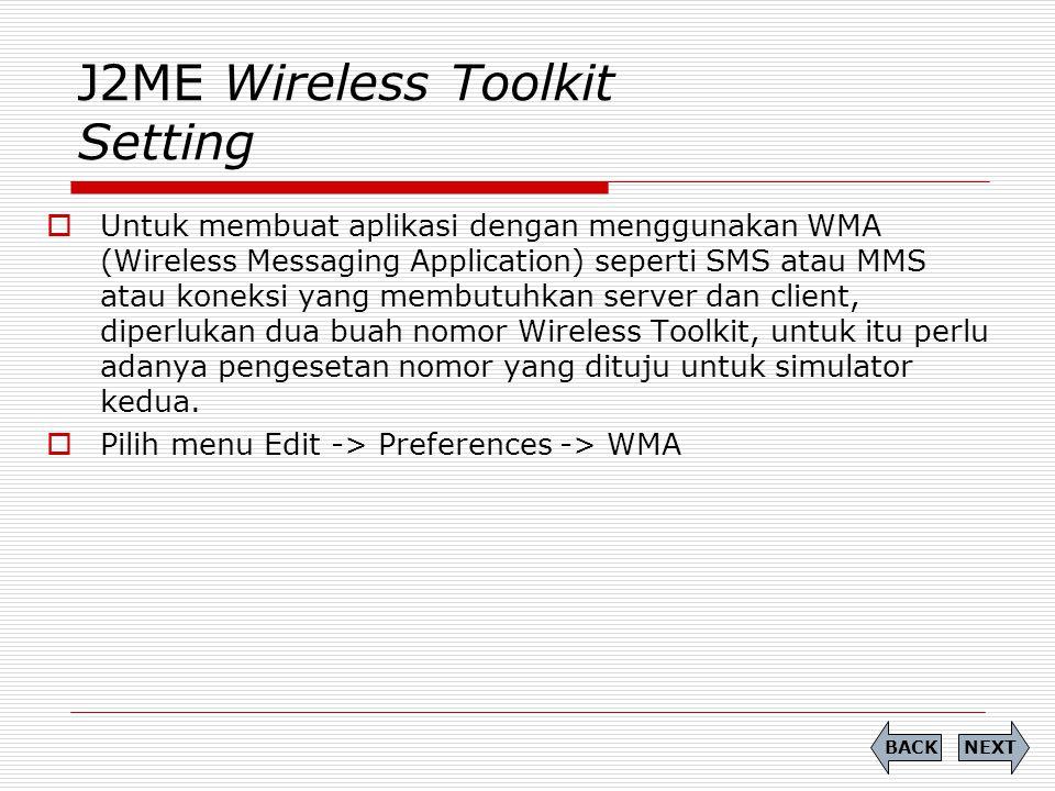 J2ME Wireless Toolkit Setting  Untuk membuat aplikasi dengan menggunakan WMA (Wireless Messaging Application) seperti SMS atau MMS atau koneksi yang