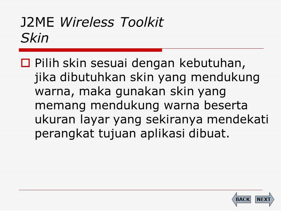 J2ME Wireless Toolkit Skin  Pilih skin sesuai dengan kebutuhan, jika dibutuhkan skin yang mendukung warna, maka gunakan skin yang memang mendukung wa