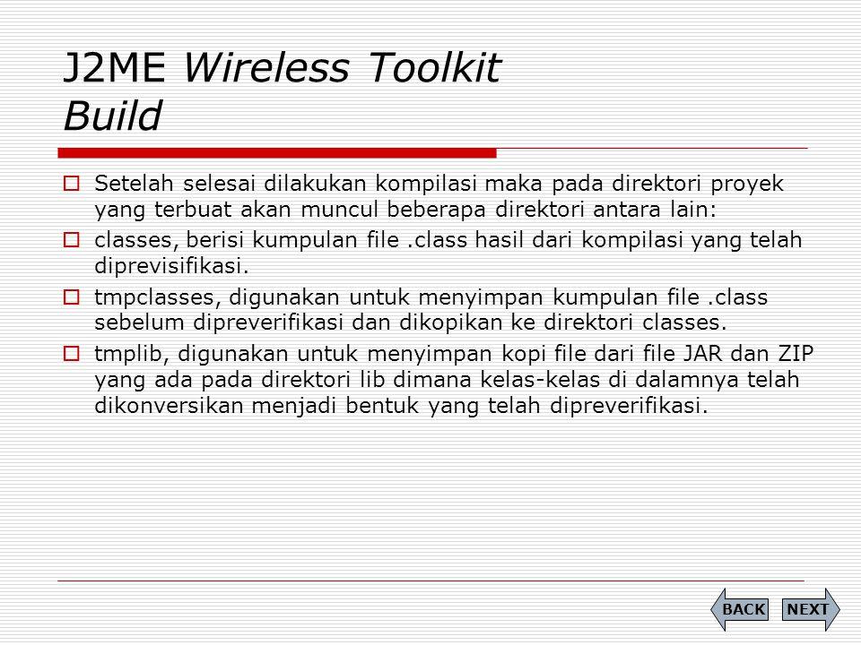 J2ME Wireless Toolkit Build  Setelah selesai dilakukan kompilasi maka pada direktori proyek yang terbuat akan muncul beberapa direktori antara lain: