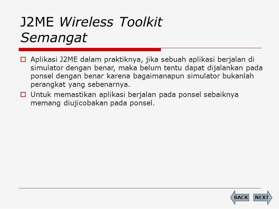 J2ME Wireless Toolkit Semangat  Aplikasi J2ME dalam praktiknya, jika sebuah aplikasi berjalan di simulator dengan benar, maka belum tentu dapat dijal