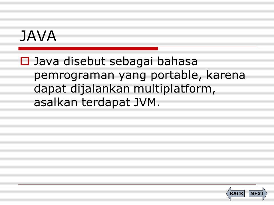 JAVA  Platform JAVA terdiri dari kumpulan library, JVM, kelas-kelas loader yang dipack dalam sebuah lingkungan rutin java, dan sebuah kompiler, debugger dan kelas lain yang dipaket dalam JDK (Java Developer Kit).