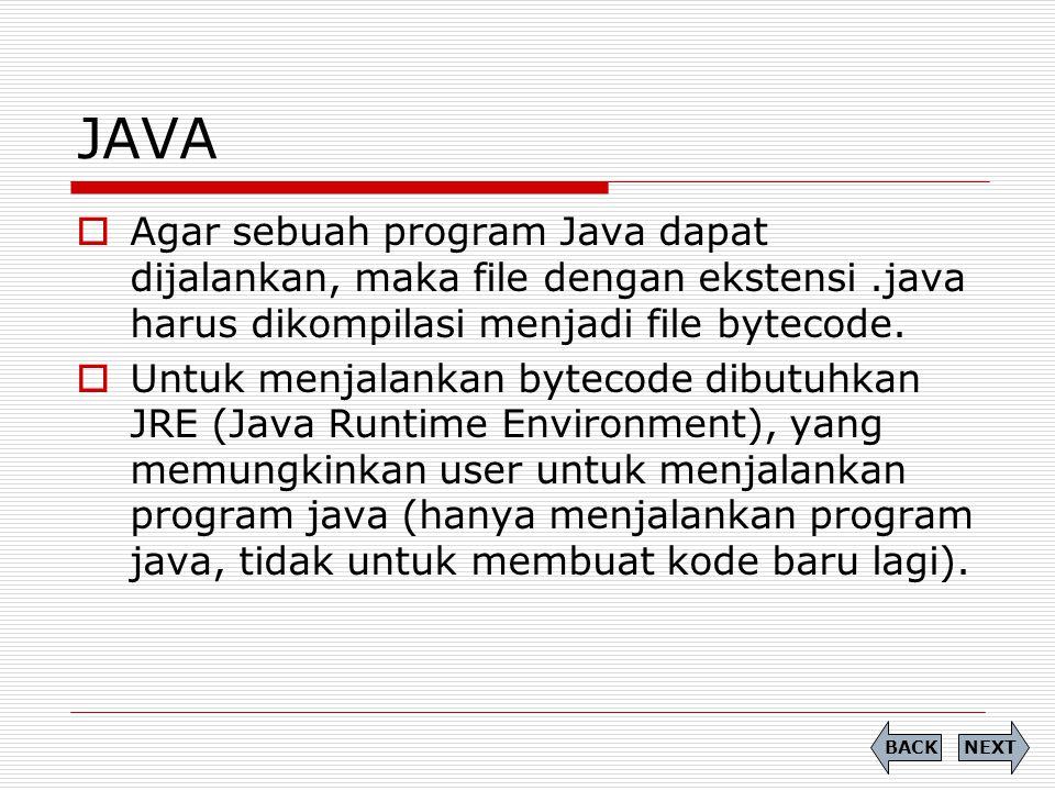 JAVA  Agar sebuah program Java dapat dijalankan, maka file dengan ekstensi.java harus dikompilasi menjadi file bytecode.  Untuk menjalankan bytecode