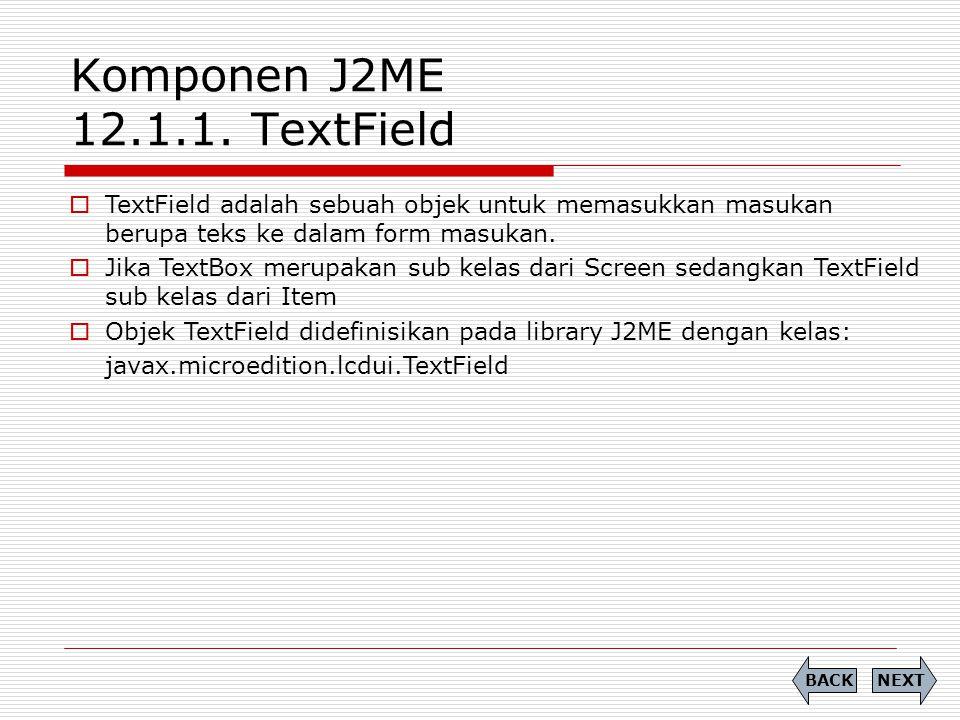 Komponen J2ME 12.1.1. TextField  TextField adalah sebuah objek untuk memasukkan masukan berupa teks ke dalam form masukan.  Jika TextBox merupakan s