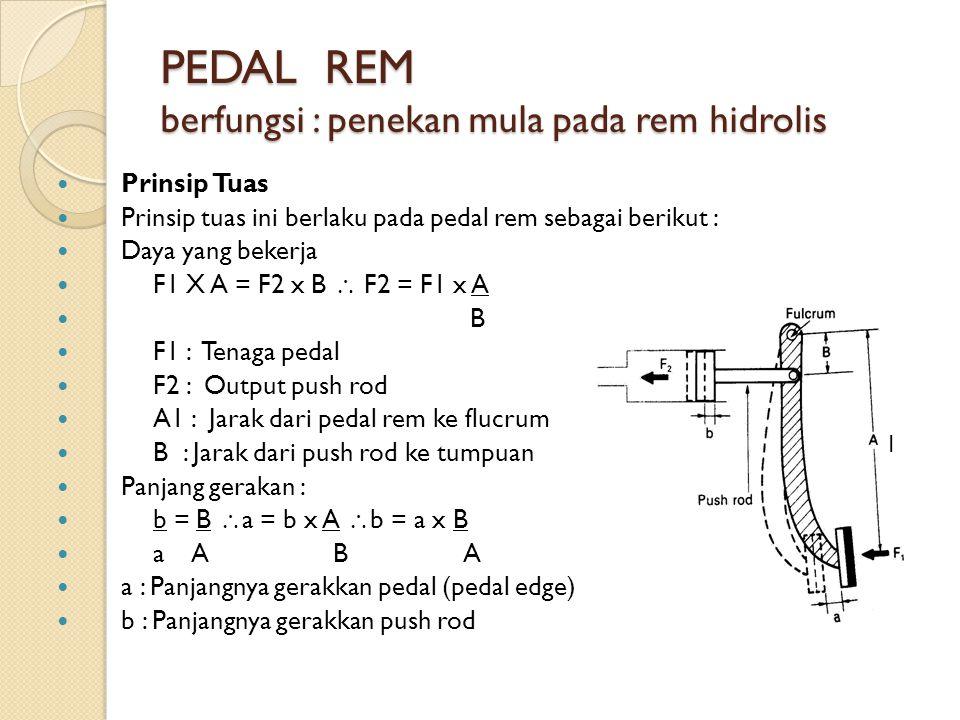 PEDAL REM berfungsi : penekan mula pada rem hidrolis Prinsip Tuas Prinsip tuas ini berlaku pada pedal rem sebagai berikut : Daya yang bekerja F1 X A =