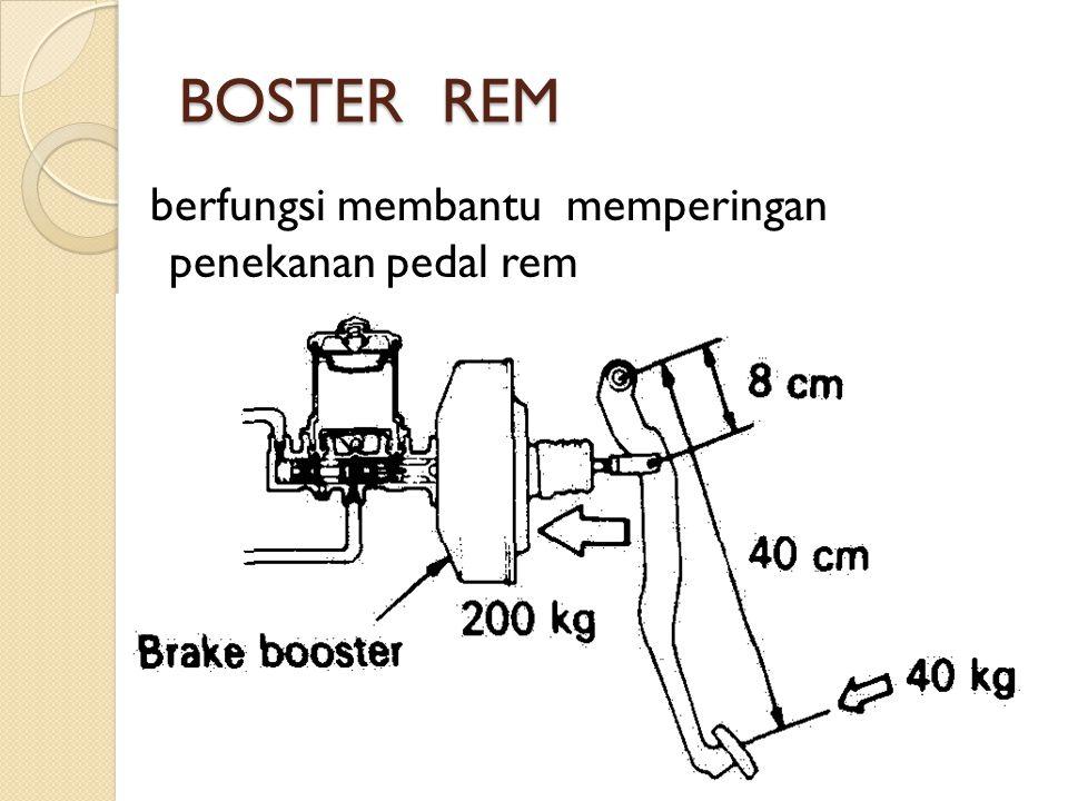 BOSTER REM berfungsi membantu memperingan penekanan pedal rem
