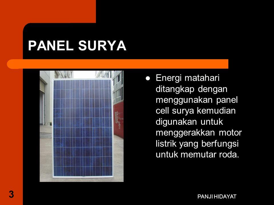 PANJI HIDAYAT PANEL SURYA Energi matahari ditangkap dengan menggunakan panel cell surya kemudian digunakan untuk menggerakkan motor listrik yang berfu