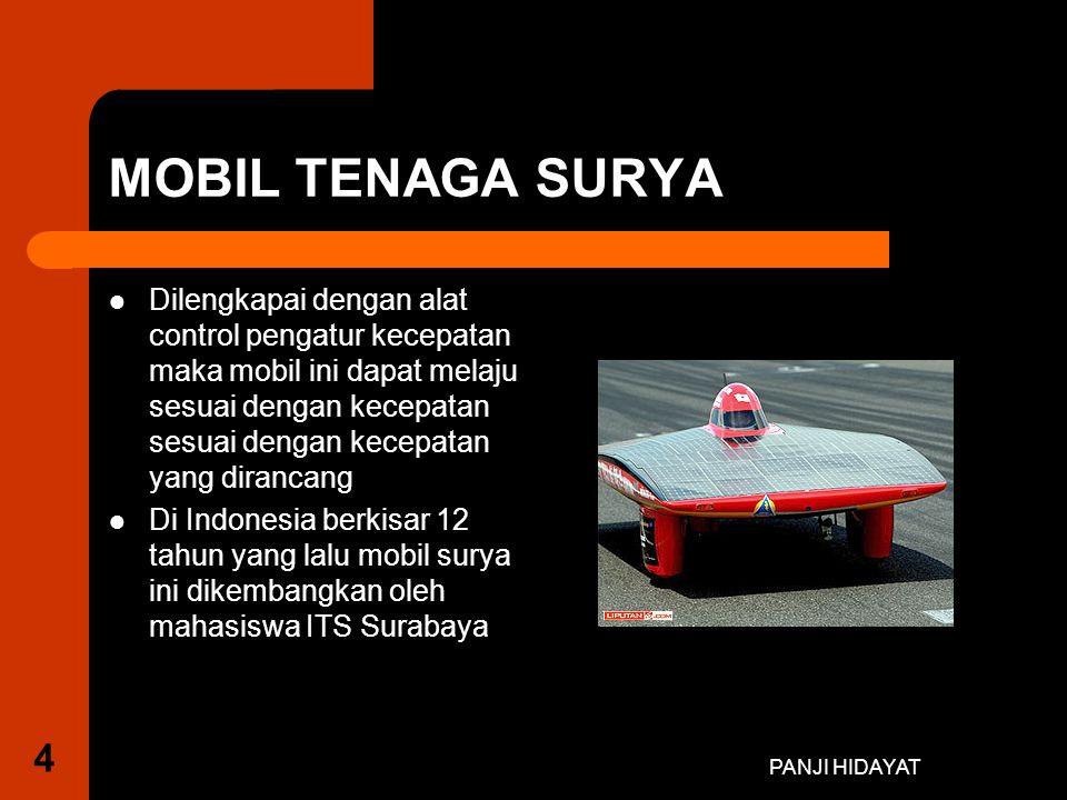 PANJI HIDAYAT MOBIL TENAGA SURYA Dilengkapai dengan alat control pengatur kecepatan maka mobil ini dapat melaju sesuai dengan kecepatan sesuai dengan kecepatan yang dirancang Di Indonesia berkisar 12 tahun yang lalu mobil surya ini dikembangkan oleh mahasiswa ITS Surabaya 4