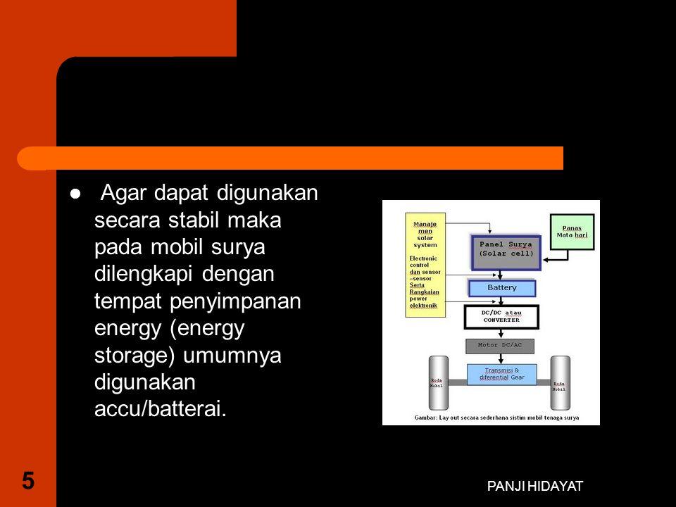 PANJI HIDAYAT Agar dapat digunakan secara stabil maka pada mobil surya dilengkapi dengan tempat penyimpanan energy (energy storage) umumnya digunakan accu/batterai.