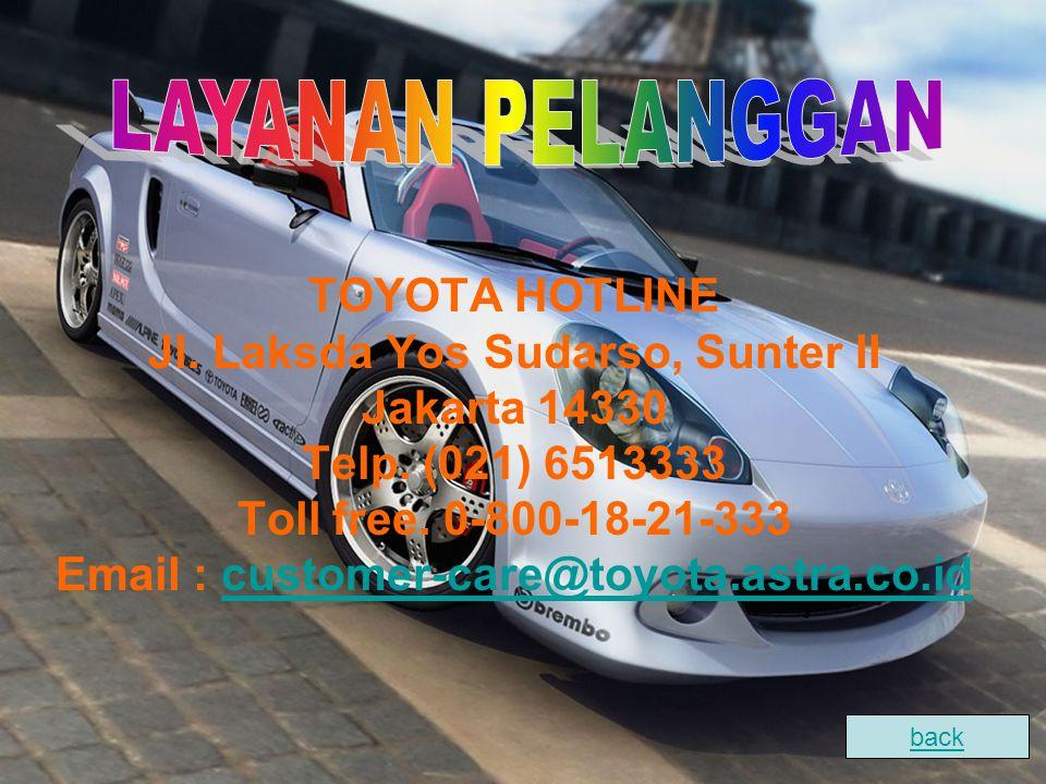 TOYOTA HOTLINE Jl. Laksda Yos Sudarso, Sunter II Jakarta 14330 Telp. (021) 6513333 Toll free. 0-800-18-21-333 Email : customer-care@toyota.astra.co.id