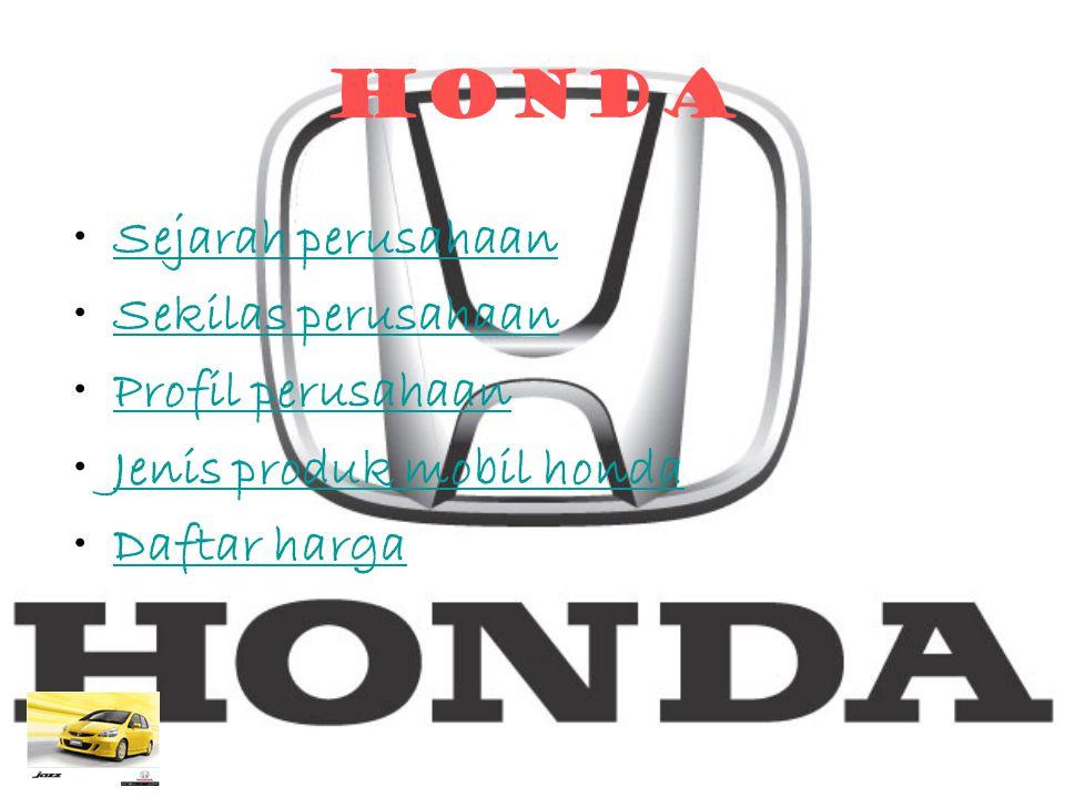 HONDA Sejarah perusahaan Sekilas perusahaan Profil perusahaan Jenis produk mobil honda Daftar harga