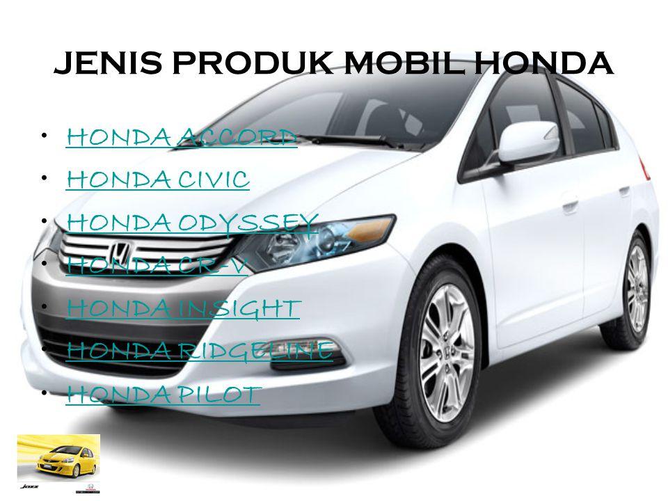 JENIS PRODUK MOBIL HONDA HONDA ACCORD HONDA CIVIC HONDA ODYSSEY HONDA CR-V HONDA INSIGHT HONDA RIDGELINE HONDA PILOT