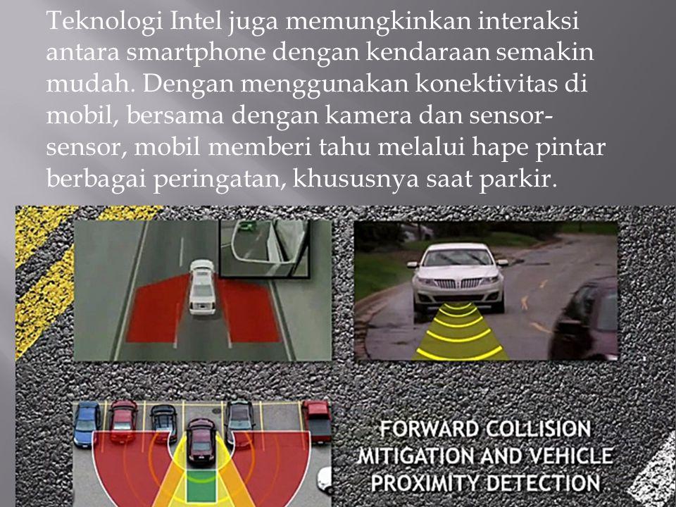 Teknologi Intel juga memungkinkan interaksi antara smartphone dengan kendaraan semakin mudah. Dengan menggunakan konektivitas di mobil, bersama dengan