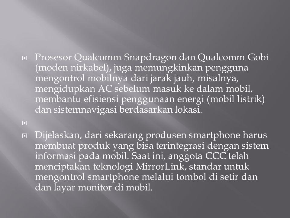  Prosesor Qualcomm Snapdragon dan Qualcomm Gobi (moden nirkabel), juga memungkinkan pengguna mengontrol mobilnya dari jarak jauh, misalnya, mengidupkan AC sebelum masuk ke dalam mobil, membantu efisiensi penggunaan energi (mobil listrik) dan sistemnavigasi berdasarkan lokasi.