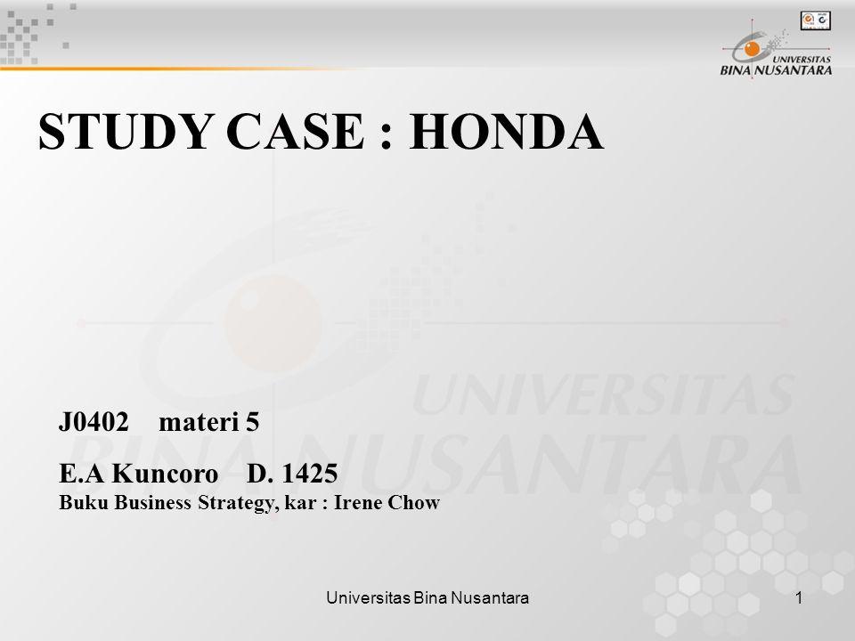 Universitas Bina Nusantara1 STUDY CASE : HONDA J0402 materi 5 E.A Kuncoro D. 1425 Buku Business Strategy, kar : Irene Chow