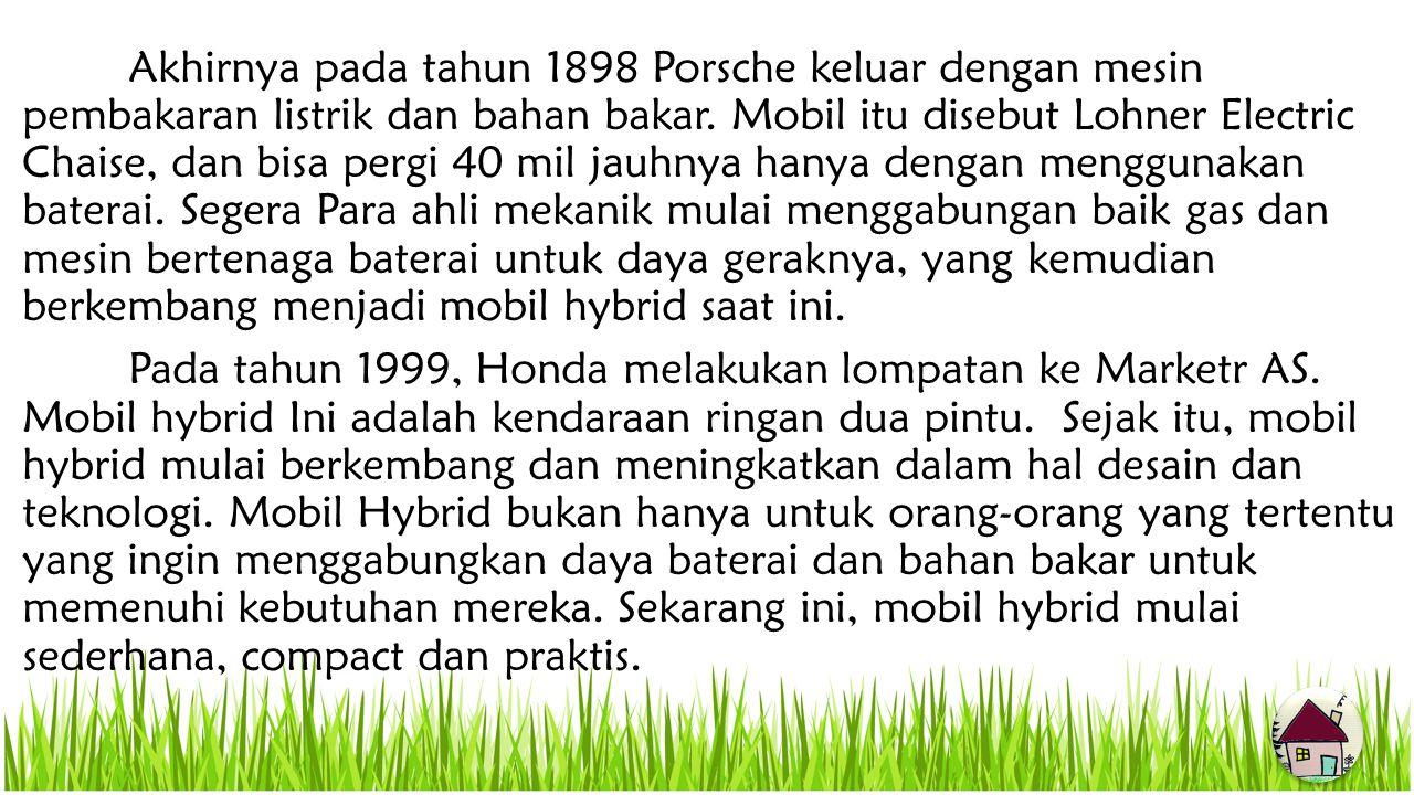 Akhirnya pada tahun 1898 Porsche keluar dengan mesin pembakaran listrik dan bahan bakar.