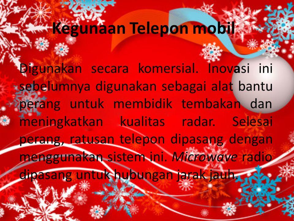 Kegunaan Telepon mobil Digunakan secara komersial. Inovasi ini sebelumnya digunakan sebagai alat bantu perang untuk membidik tembakan dan meningkatkan