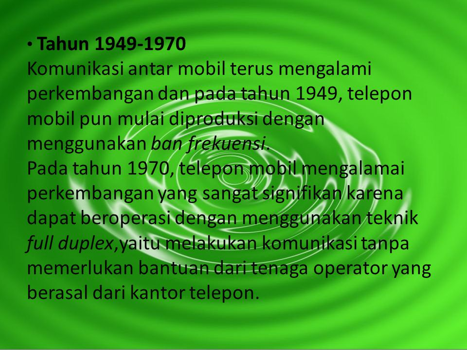 Tahun 1949-1970 Komunikasi antar mobil terus mengalami perkembangan dan pada tahun 1949, telepon mobil pun mulai diproduksi dengan menggunakan ban frekuensi.