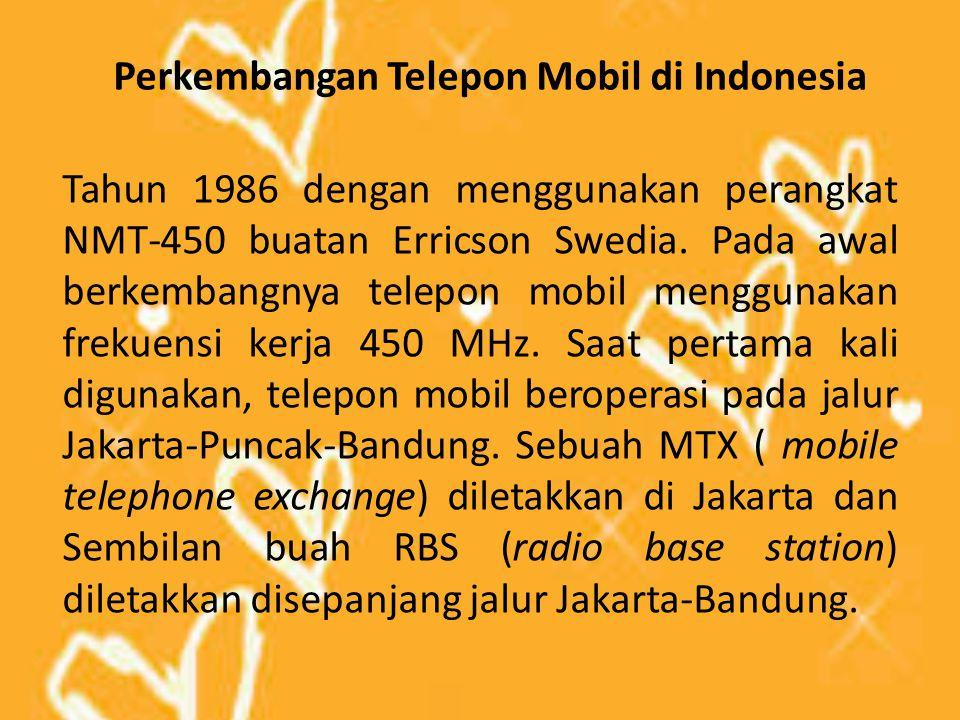 Perkembangan Telepon Mobil di Indonesia Tahun 1986 dengan menggunakan perangkat NMT-450 buatan Erricson Swedia. Pada awal berkembangnya telepon mobil
