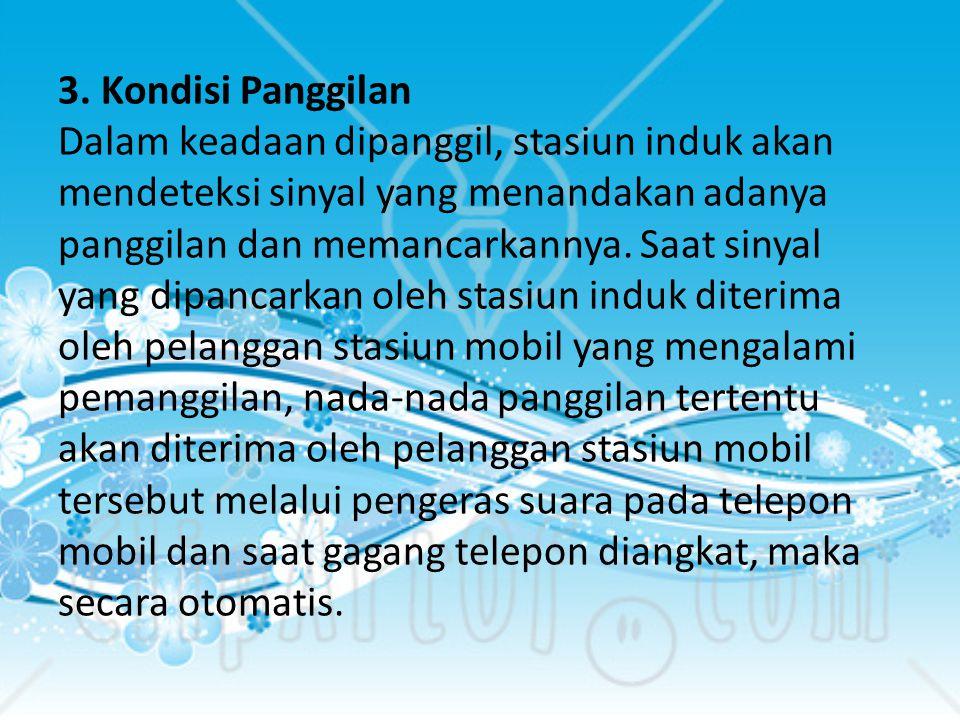 3. Kondisi Panggilan Dalam keadaan dipanggil, stasiun induk akan mendeteksi sinyal yang menandakan adanya panggilan dan memancarkannya. Saat sinyal ya