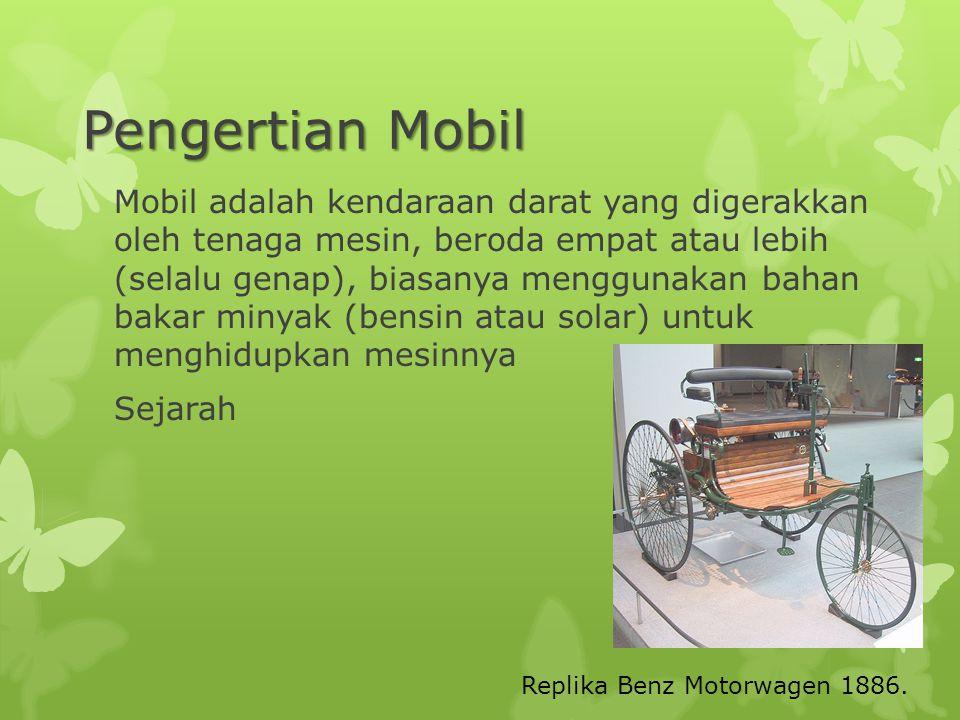 Pengertian Mobil Mobil adalah kendaraan darat yang digerakkan oleh tenaga mesin, beroda empat atau lebih (selalu genap), biasanya menggunakan bahan ba