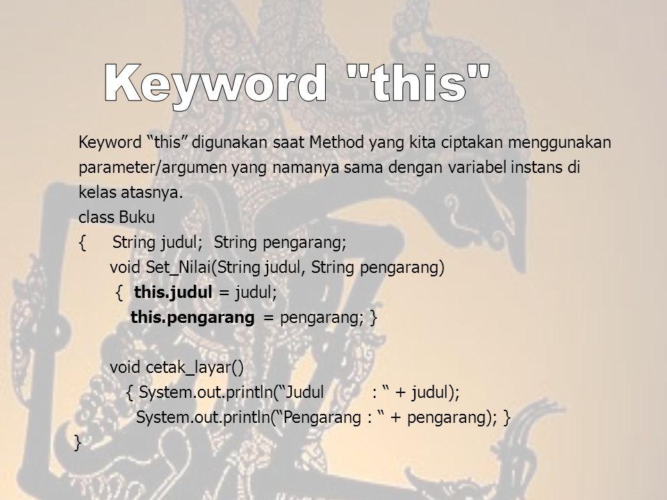 """Keyword """"this"""" digunakan saat Method yang kita ciptakan menggunakan parameter/argumen yang namanya sama dengan variabel instans di kelas atasnya. clas"""