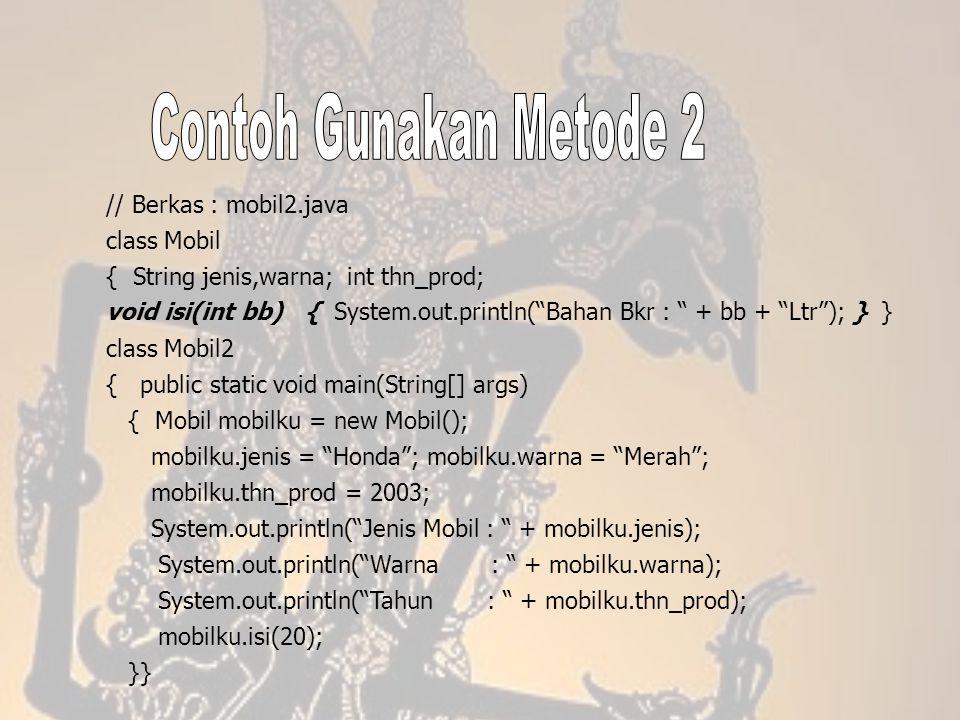 "// Berkas : mobil2.java class Mobil { String jenis,warna; int thn_prod; void isi(int bb) { System.out.println(""Bahan Bkr : "" + bb + ""Ltr""); } } class"