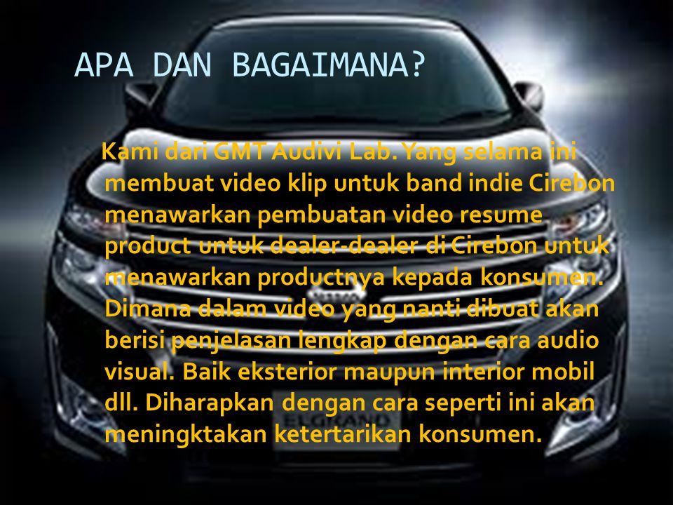 APA DAN BAGAIMANA? Kami dari GMT Audivi Lab. Yang selama ini membuat video klip untuk band indie Cirebon menawarkan pembuatan video resume product unt