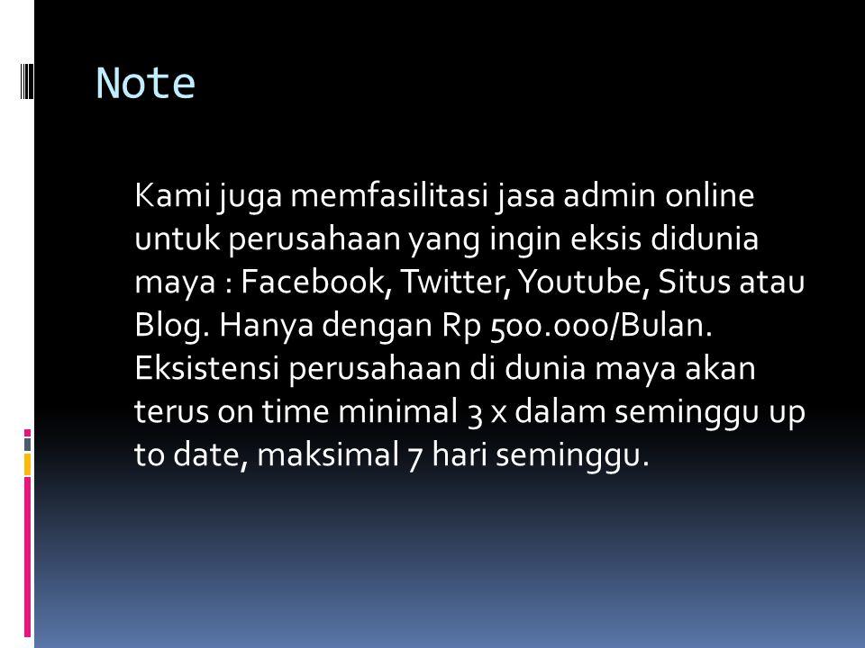 Note Kami juga memfasilitasi jasa admin online untuk perusahaan yang ingin eksis didunia maya : Facebook, Twitter, Youtube, Situs atau Blog. Hanya den