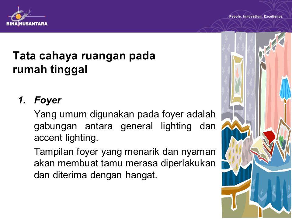Tata cahaya ruangan pada rumah tinggal 1.Foyer Yang umum digunakan pada foyer adalah gabungan antara general lighting dan accent lighting.