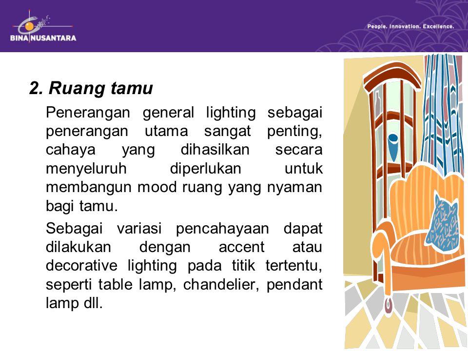 2. Ruang tamu Penerangan general lighting sebagai penerangan utama sangat penting, cahaya yang dihasilkan secara menyeluruh diperlukan untuk membangun