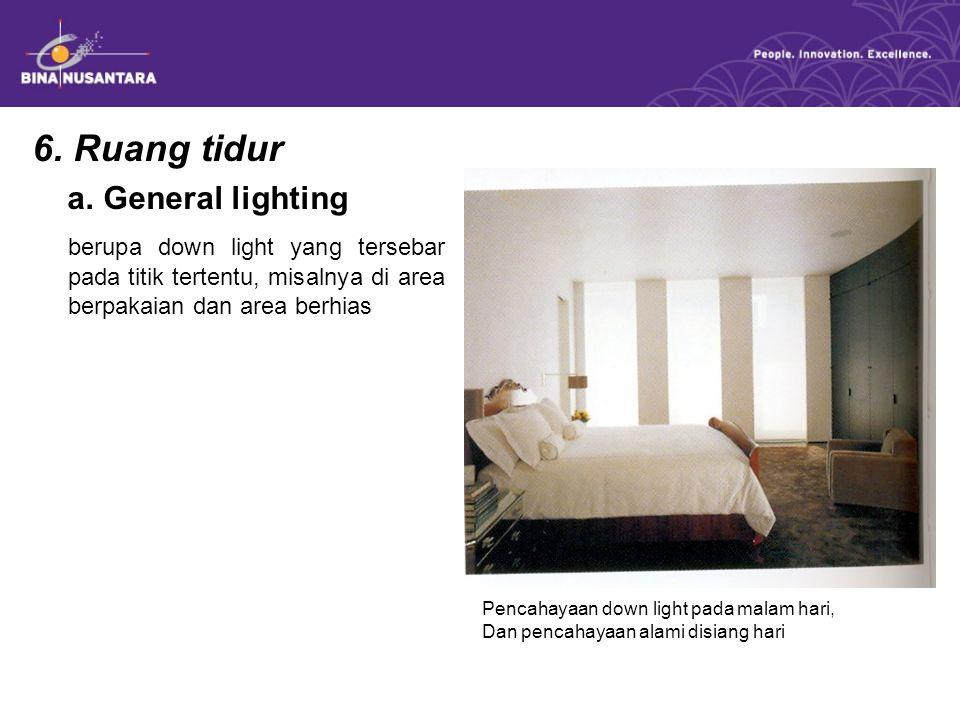 6. Ruang tidur a. General lighting berupa down light yang tersebar pada titik tertentu, misalnya di area berpakaian dan area berhias Pencahayaan down
