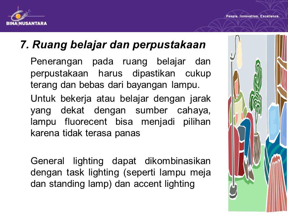 7. Ruang belajar dan perpustakaan Penerangan pada ruang belajar dan perpustakaan harus dipastikan cukup terang dan bebas dari bayangan lampu. Untuk be