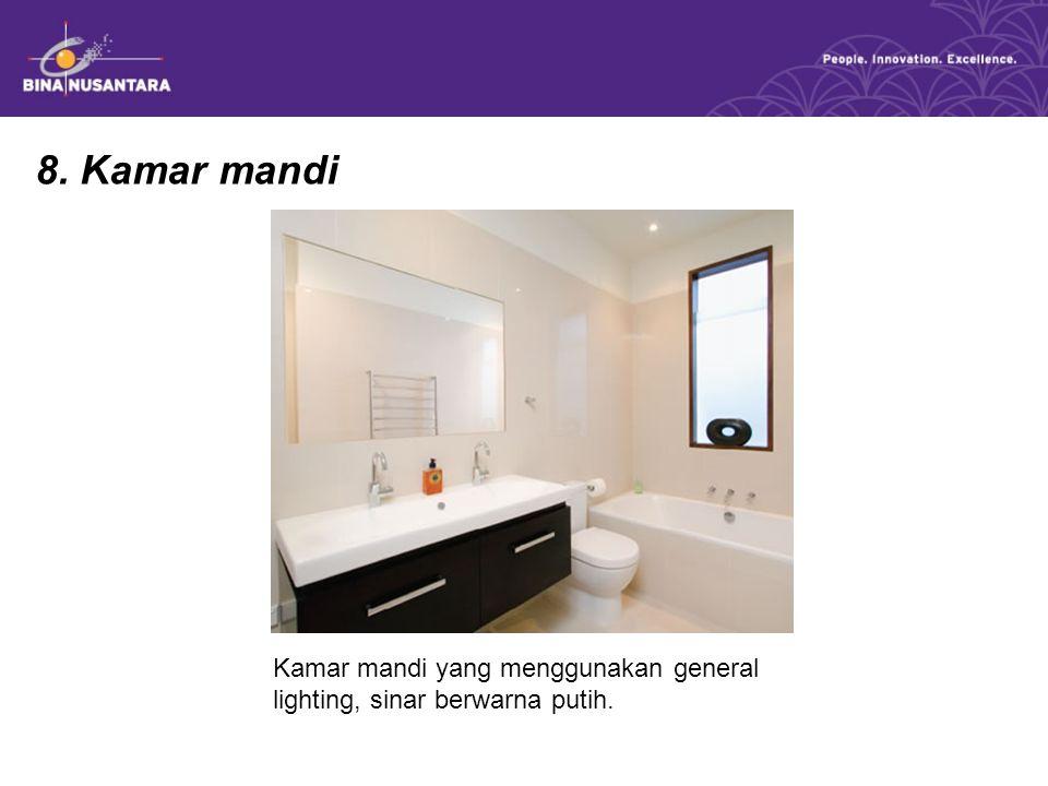 8. Kamar mandi Kamar mandi yang menggunakan general lighting, sinar berwarna putih.