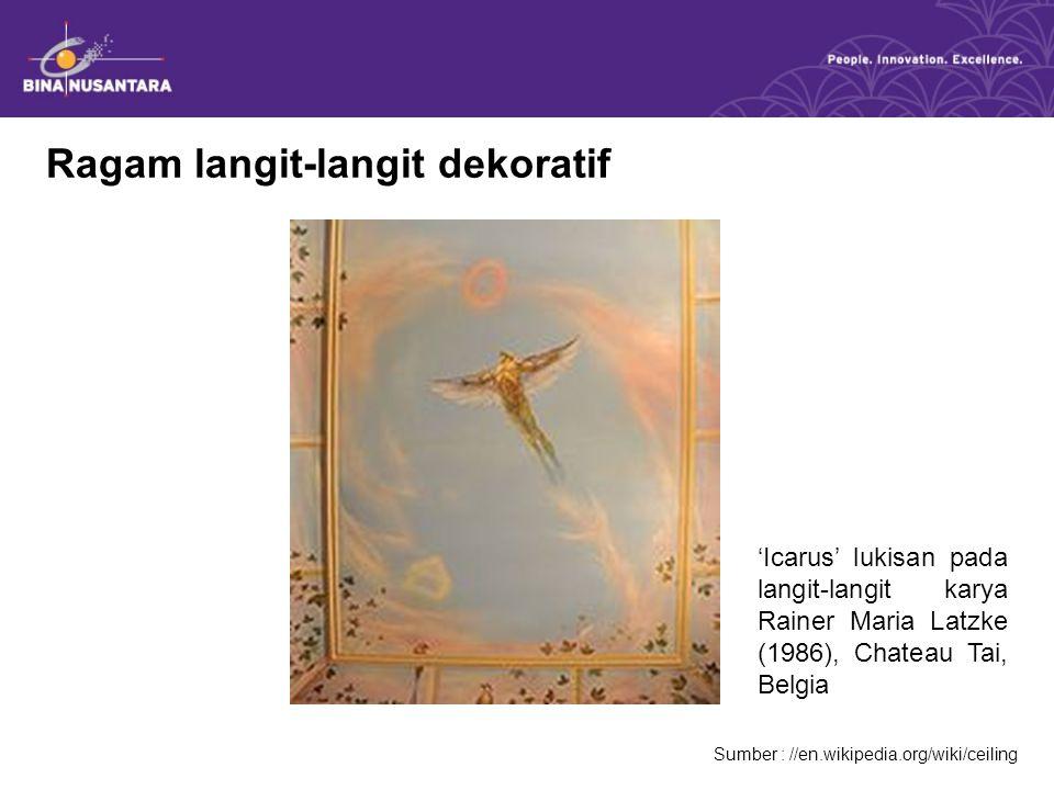 Ragam langit-langit dekoratif Sumber : //en.wikipedia.org/wiki/ceiling 'Icarus' lukisan pada langit-langit karya Rainer Maria Latzke (1986), Chateau Tai, Belgia
