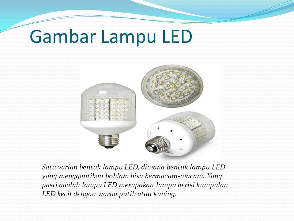 Gambar Lampu LED Satu varian bentuk lampu LED, dimana bentuk lampu LED yang menggantikan bohlam bisa bermacam-macam. Yang pasti adalah lampu LED merup