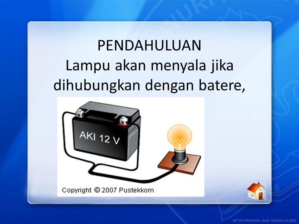 PENDAHULUAN Lampu akan menyala jika dihubungkan dengan batere, mengapa?