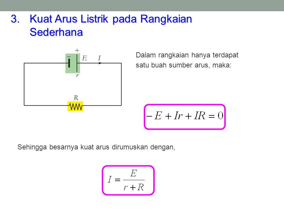 4.Kuat Arus Listrik pada Rangkaian Tertutup Misal, arah arus dan penelusuran loop searah dengan jarum jam, sesuai dengan hukum Kirchoff II maka: