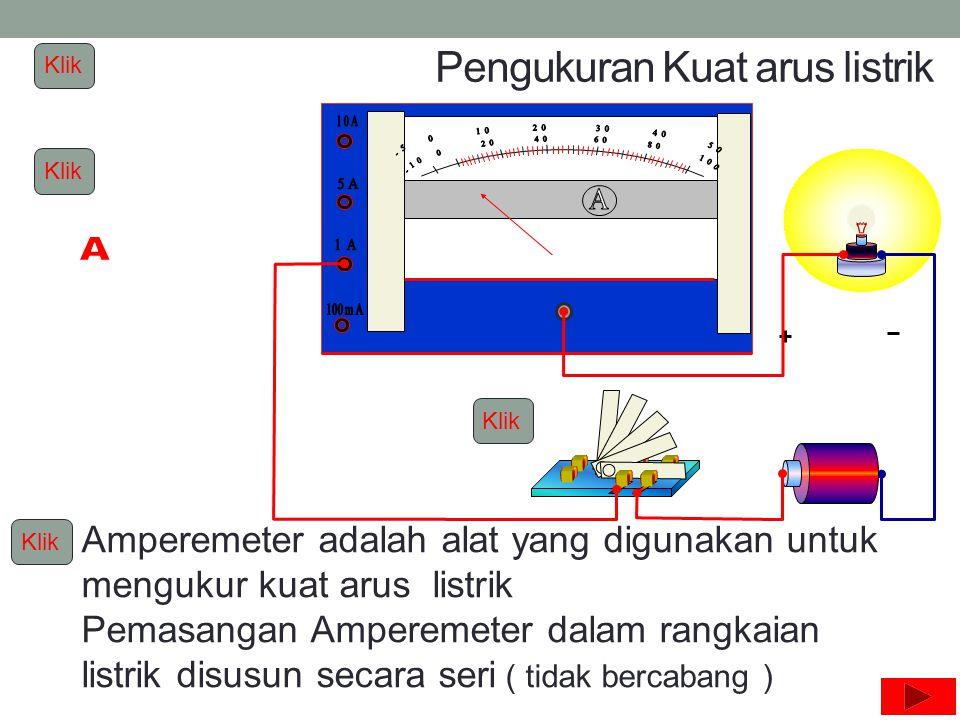 Nilai yang terukur = Cara membaca Amperemeter skala maksimum skala yang ditunjuk jarum skala batas ukur Nilai yang ditunjuk jarum Nilai maksimum 34 100 X 1 = 0,34 A Klik x Batas ukur
