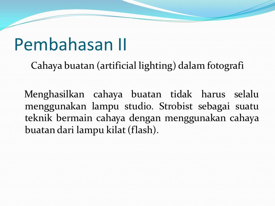 Pembahasan II Cahaya buatan (artificial lighting) dalam fotografi Menghasilkan cahaya buatan tidak harus selalu menggunakan lampu studio. Strobist seb