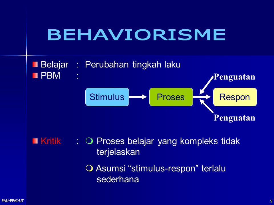 "PAU-PPAI-UT 5 Belajar: Perubahan tingkah laku PBM: Kritik:mProses belajar yang kompleks tidak terjelaskan m Asumsi ""stimulus-respon"" terlalu sederhana"