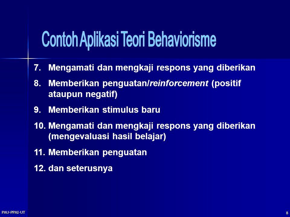 PAU-PPAI-UT 8 7.Mengamati dan mengkaji respons yang diberikan 8.Memberikan penguatan/reinforcement (positif ataupun negatif) 9.Memberikan stimulus bar
