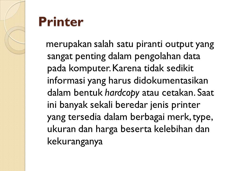 Printer merupakan salah satu piranti output yang sangat penting dalam pengolahan data pada komputer. Karena tidak sedikit informasi yang harus didokum