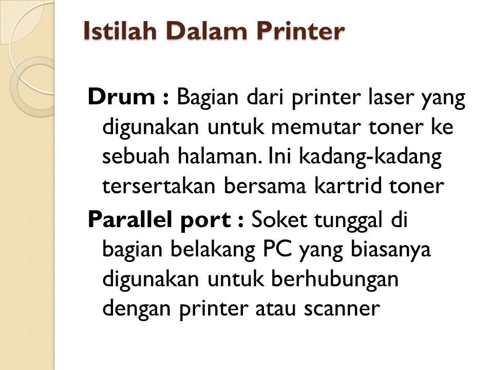 Istilah Dalam Printer Drum : Bagian dari printer laser yang digunakan untuk memutar toner ke sebuah halaman. Ini kadang-kadang tersertakan bersama kar