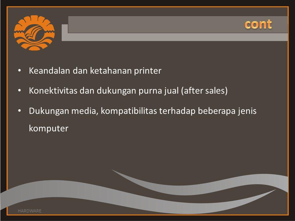 Keandalan dan ketahanan printer Konektivitas dan dukungan purna jual (after sales) Dukungan media, kompatibilitas terhadap beberapa jenis komputer HARDWARE