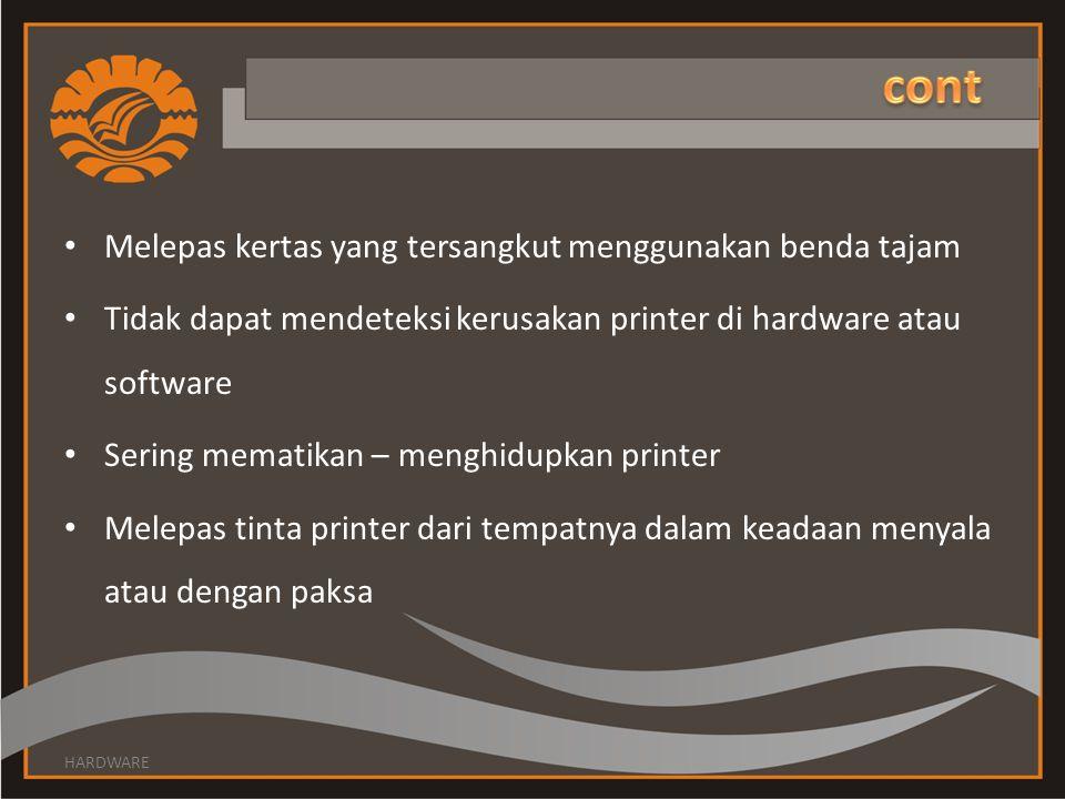 Melepas kertas yang tersangkut menggunakan benda tajam Tidak dapat mendeteksi kerusakan printer di hardware atau software Sering mematikan – menghidupkan printer Melepas tinta printer dari tempatnya dalam keadaan menyala atau dengan paksa HARDWARE