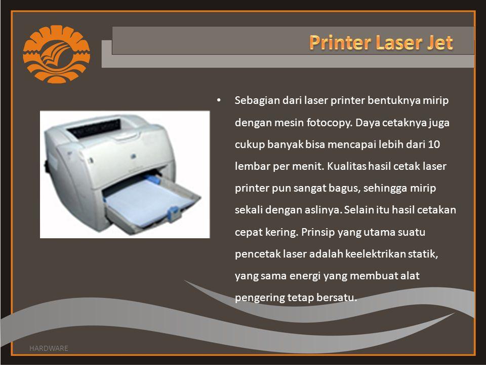 Sebagian dari laser printer bentuknya mirip dengan mesin fotocopy.