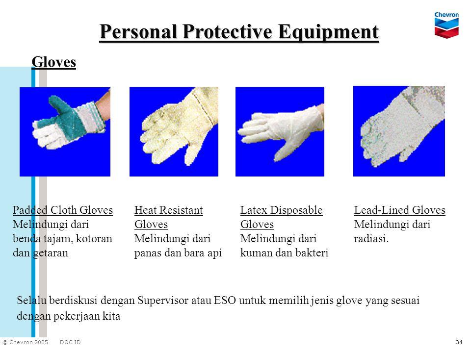 DOC ID © Chevron 2005 34 Personal Protective Equipment Selalu berdiskusi dengan Supervisor atau ESO untuk memilih jenis glove yang sesuai dengan peker