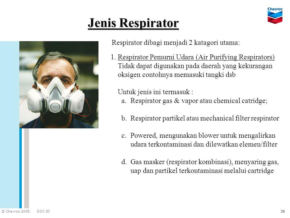 DOC ID © Chevron 2005 38 Jenis Respirator Respirator dibagi menjadi 2 katagori utama: 1. Respirator Pemurni Udara (Air Purifying Respirators) Tidak da