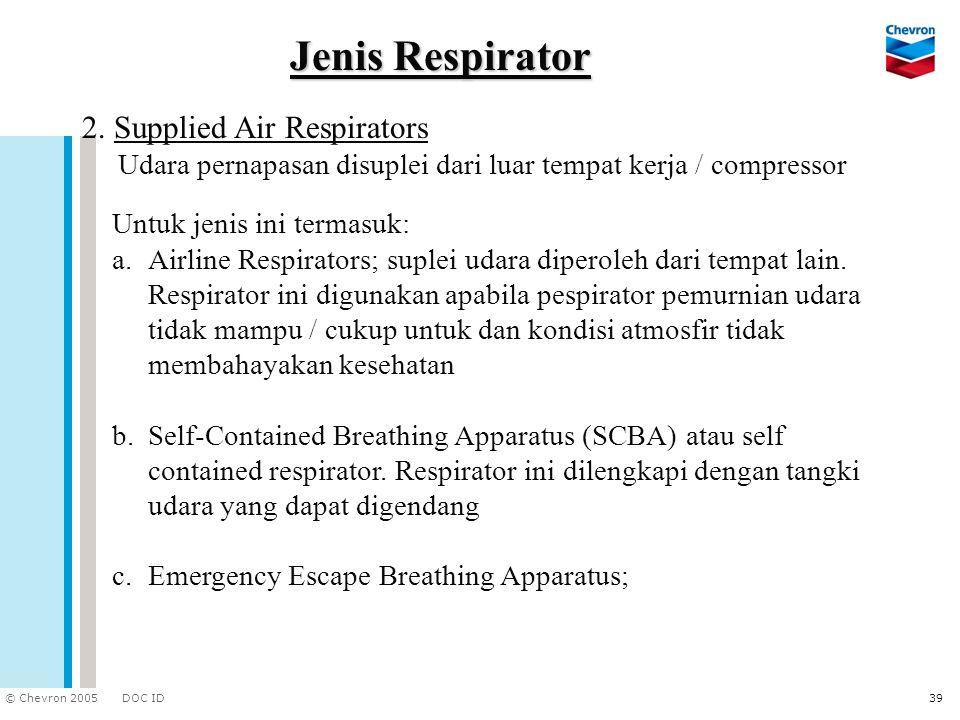 DOC ID © Chevron 2005 39 2. Supplied Air Respirators Udara pernapasan disuplei dari luar tempat kerja / compressor Jenis Respirator Untuk jenis ini te