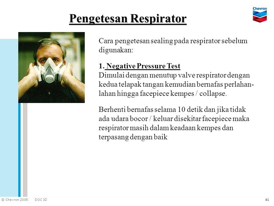DOC ID © Chevron 2005 41 Pengetesan Respirator 1. Negative Pressure Test Dimulai dengan menutup valve respirator dengan kedua telapak tangan kemudian